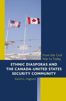Ethnic diasporas and the Canada-United States security community by David G Haglund