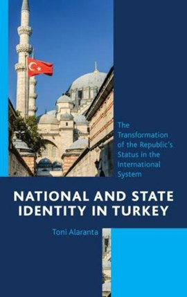 National and State Identity in Turkey by Toni Alaranta
