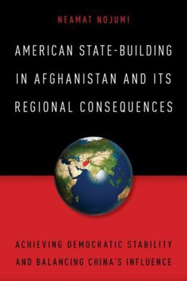 American state-building in Afghanistan and its regional consequences by Neamat Nojumi