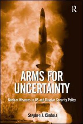 Arms for uncertainty by Stephen J Cimbala
