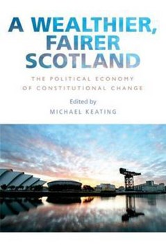 A wealthier, fairer scotland by Michael Keating