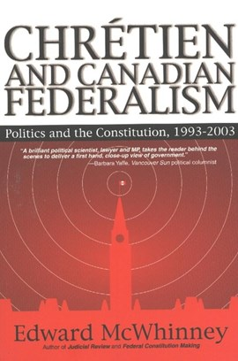 Chretien & Canadian Federalism by Edward McWhinney