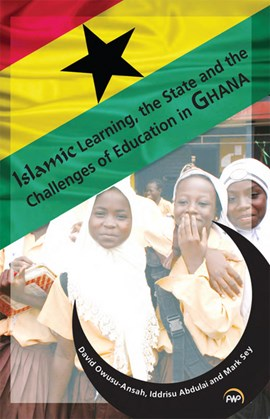 Islamic learning, the state, and the challenges of education in Ghana by David Owusu-Ansah