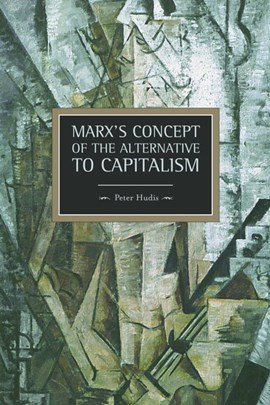 Marx's concept of the alternative to capitalism by Peter Hudis