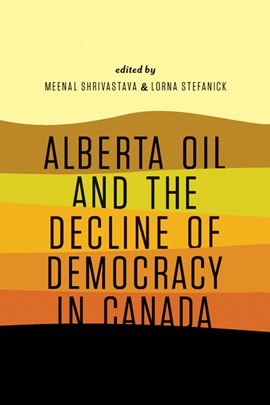 Alberta oil and the decline of democracy in Canada by Meenal Shrivastava