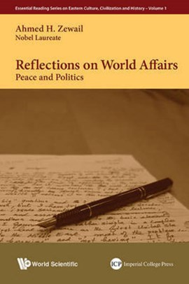 REFLECTIONS ON WORLD AFFAIRS: PEACE AND POLITICS by AHMED ZEWAIL