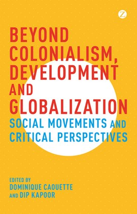 Beyond Colonialism, Development and Globalization by Dominique Caouette