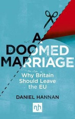 A Doomed Marriage Why Britain Should Leave the EU P/B by Daniel Hannan