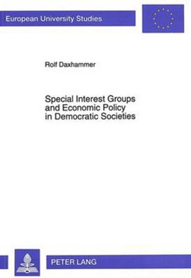 Special Interest Groups and Economic Policy in Democratic Societies by Rolf Daxhammer