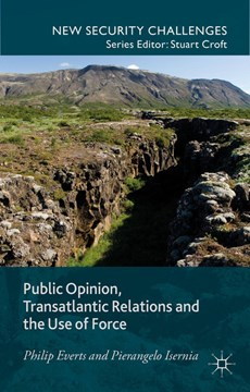 Public Opinion, Transatlantic Relations and the Use of Force by P. Everts
