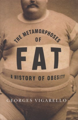 The metamorphoses of fat by Georges Vigarello