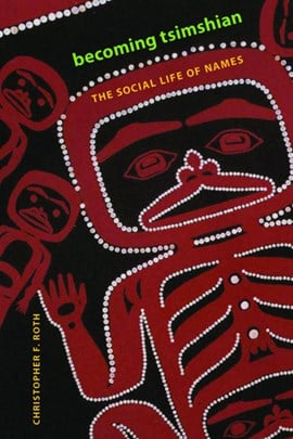 Becoming Tsimshian by Christopher F. Roth