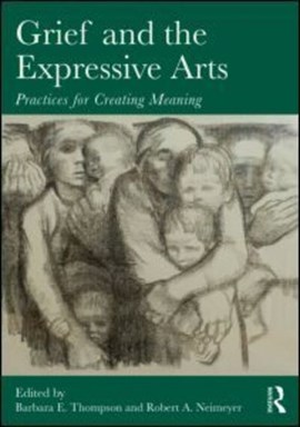 Grief and the expressive arts by Barbara E. Thompson