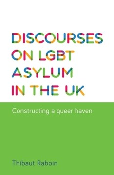 Discourses on LGBT asylum in the UK by Thibaut Raboin