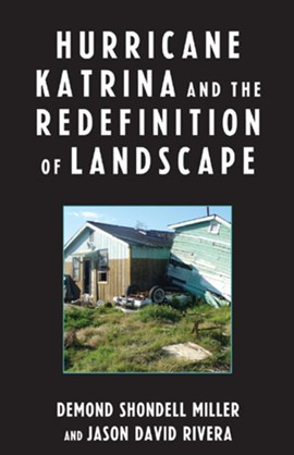 Hurricane Katrina and the Redefinition of Landscape by DeMond Shondell Miller