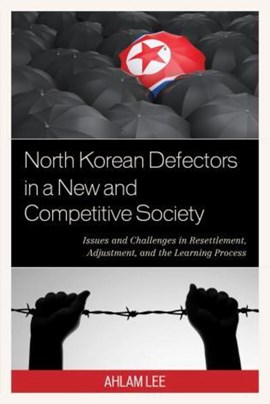 North Korean defectors in a new and competitive society by Ahlam Lee