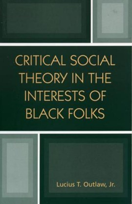Critical social theory in the interests of black folks by Lucius T Outlaw