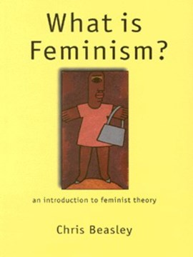 What is feminism? by Chris Beasley