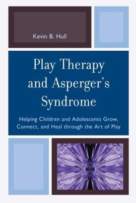 Play therapy and Asperger's syndrome by Kevin B Hull