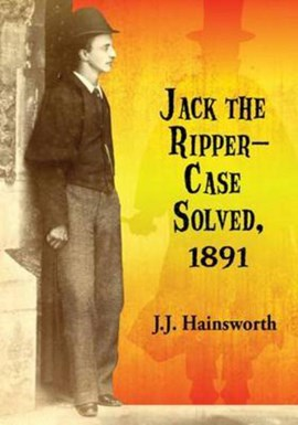 Jack the ripper - case solved, 1891 by J. J. Hainsworth