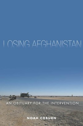 Losing Afghanistan by Noah Coburn