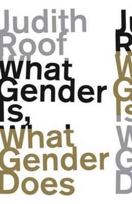 What gender is, what gender does by Judith Roof