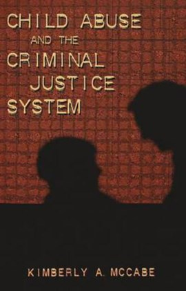 Child abuse and the criminal justice system by Kimberly A McCabe