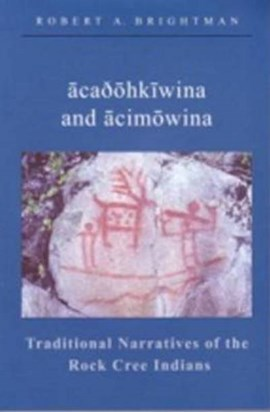 Traditional Narratives of the Rock Cree Indians by Robert Brightman