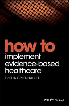 How to implement evidence-based healthcare by Trisha Greenhalgh