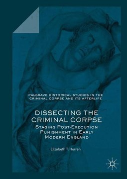 Dissecting the criminal corpse by Elizabeth T Hurren