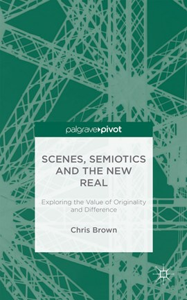 Scenes, semiotics and the new real by Chris Brown