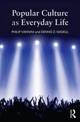 Popular culture as everyday life by Dennis D. Waskul