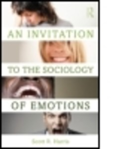 An Invitation to the Sociology of Emotions by Scott R. Harris