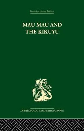 Mau Mau and the Kikuyu by Louis Leakey