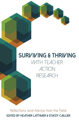 Surviving and thriving with teacher action research by Heather Lattimer