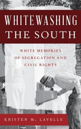 Whitewashing the South by Kristen M Lavelle