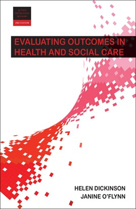 Evaluating outcomes in health and social care by Helen Dickinson