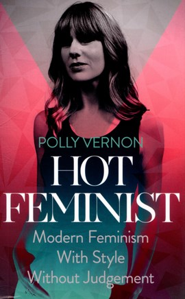 Hot feminist by Polly Vernon