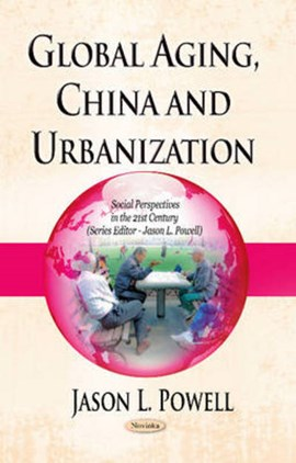Global aging, China and urbanization by Jason L Powell