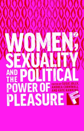 Women, sexuality and the political power of pleasure by Susie Jolly