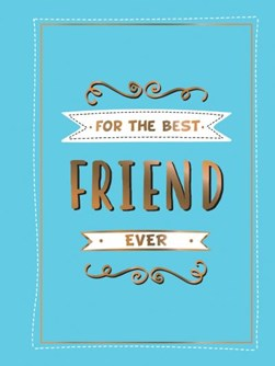 For the best friend ever by
