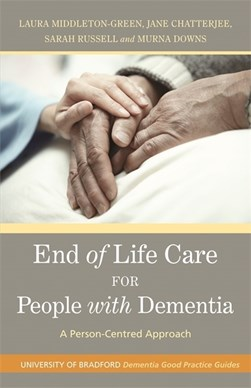 End of life care for people with dementia by Murna Downs