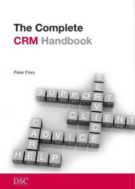 The complete Customer Relationship Management handbook by Peter Flory