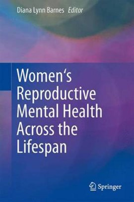 Women's Reproductive Mental Health Across the Lifespan by Diana Barnes