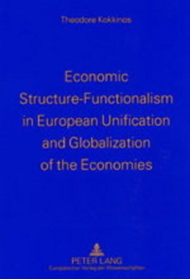 Economic Structure-Functionalism in European Unification and Globalization of the Economies by Theodore Kokkinos