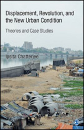Displacement, revolution, and the new urban condition by Ipsita Chatterjee