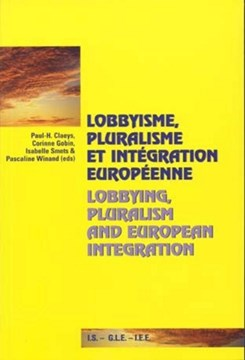 Lobbyisme, pluralisme et integration europeenne Lobbying, Pluralism and European Integration by Paul-H Claeys