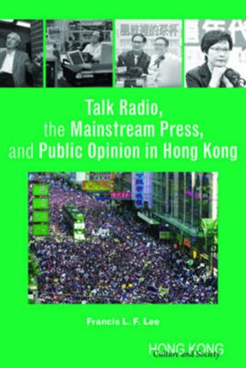 Talk radio, the mainstream press, and public opinion in Hong Kong by Francis L. F. Lee