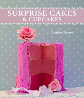 Surprise cakes & cupcakes by Candice Clayton