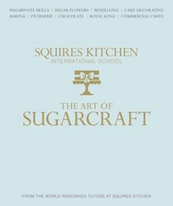 The art of sugarcraft by Squires Kitchen